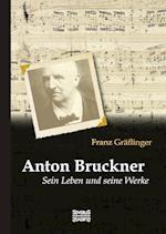 Anton Bruckner af Franz Graflinger