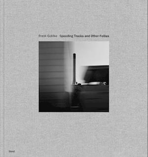 Bog, hardback Frank Gohlke: Speeding Trucks and other Follies af Frank Gohlke