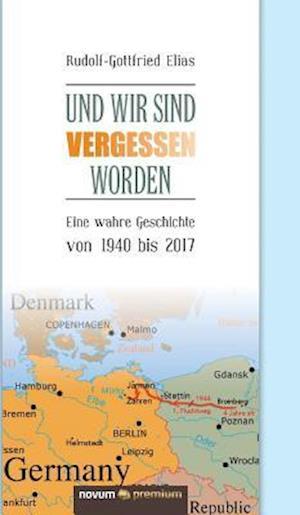 Bog, hardback Und Wir Sind Vergessen Worden af Rudolf-Gottfried Elias