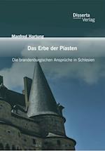 Das Erbe der Piasten: Die brandenburgischen Anspruche in Schlesien af Manfred Hartung