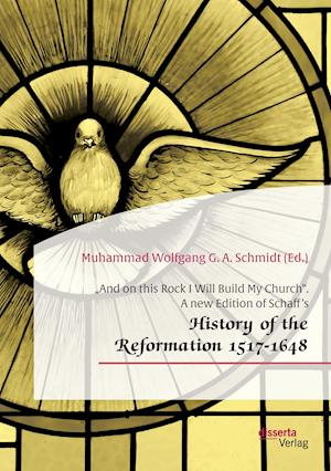 """And on this Rock I Will Build My Church"". A new Edition of Schaff's ""History of the Reformation 1517-1648"""