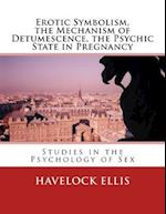 Erotic Symbolism, the Mechanism of Detumescence, the Psychic State in Pregnancy