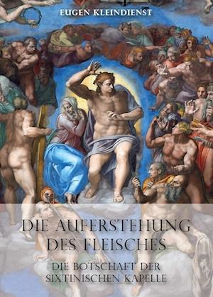 Die Auferstehung des Fleisches - Die Botschaft der Sixtinischen Kapelle