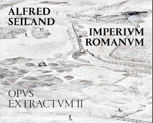 Alfred Seiland: Imperium Romanum. Opus Extractum II