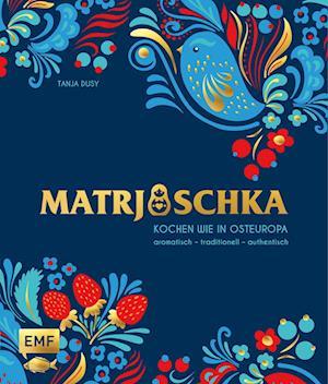 Ostwärts - Kochen wie in Osteuropa: aromatisch - traditionell - authentisch