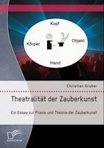 Theatralitat der Zauberkunst. Ein Essay zur Praxis und Theorie der Zauberkunst