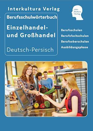 Berufsschulwörterbuch für Einzel- und Großhandel. Deutsch-Persisch