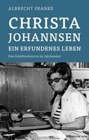 Christa Johannsen - ein erfundenes Leben
