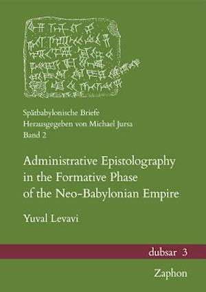 Administrative Epistolography in the Formative Phase of the Neo-Babylonian Empire