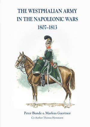 The The Westphalian Army in the Napoleonic Wars 1807-1813