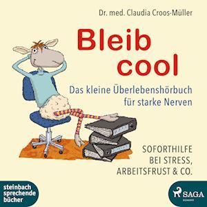 Bleib cool – Das kleine Überlebenshörbuch für starke Nerven Soforthilfe bei Stress, Arbeitsfrust & Co.
