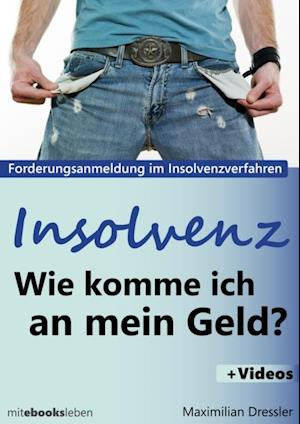 Insolvenz, Wie komme ich an mein Geld? af Maximilian Dressler