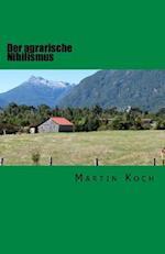 Der Agrarische Nihilismus af Martin Koch