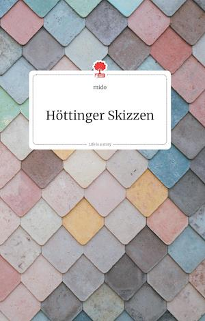 Höttinger Skizzen. Life is a Story