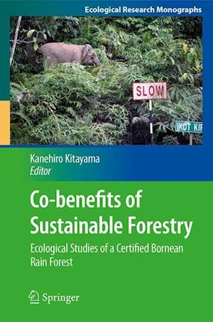 Co-benefits of Sustainable Forestry : Ecological Studies of a Certified Bornean Rain Forest