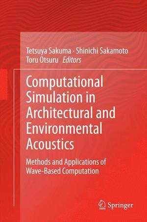 Computational Simulation in Architectural and Environmental Acoustics: Methods and Applications of Wave-Based Computation