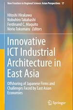 Innovative ICT Industrial Architecture in East Asia (New Frontiers in Regional Science Asian Perspectives, nr. 17)
