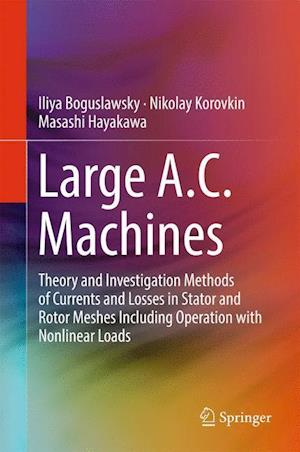 Bog, hardback Large A.C. Machines : Theory and Investigation Methods of Currents and Losses in Stator and Rotor Meshes Including Operation with Nonlinear Loads af Masashi Hayakawa, Iliya Boguslawsky, Nikolay Korovkin