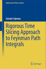 Rigorous Time Slicing Approach to Feynman Path Integrals (MATHEMATICAL PHYSICS STUDIES)