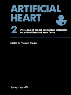Artificial Heart 2: Proceedings of the 2nd International Symposium on Artificial Heart and Assist Device, August 13 14, 1987, Tokyo, Japan