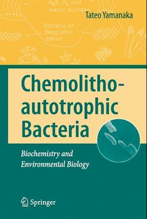 Chemolithoautotrophic Bacteria : Biochemistry and Environmental Biology