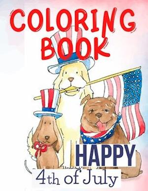 Happy 4th of July Coloring Book.Perfect for Them,the Patriots, the USA Lovers, for Those That Miss Their Beloved Home and Family. Love USA!