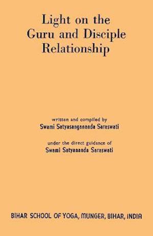 Bog, hæftet Light on the Guru and Disciple Relationship af Swami Satyasangananda Saraswati, Swami Satyananda Saraswati