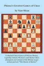 Phiona's Greatest Games of Chess: Collected Chess Games of Phiona Mutesi, Ugandan School, Woman's and Junior chess champion and subject of the Disney