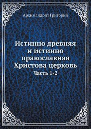 Bog, paperback Istinno Drevnyaya I Istinno Pravoslavnaya Hristova Tserkov Chast 1-2 af Arhimandrit Grigorij