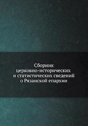 Bog, paperback Sbornik Tserkovno-Istoricheskih I Statisticheskih Svedenij O Ryazanskoj Eparhii af Arhimandrit Makarij