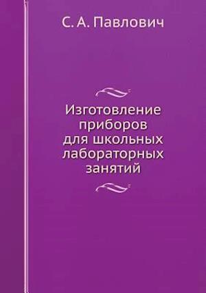 Bog, paperback Izgotovlenie Priborov Dlya Shkolnyh Laboratornyh Zanyatij af S. a. Pavlovich