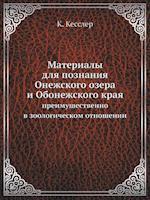 Materialy Dlya Poznaniya Onezhskogo Ozera I Obonezhskogo Kraya Preimushestvenno V Zoologicheskom Otnoshenii af K. Kessler