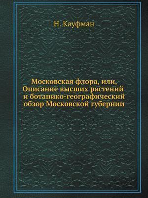 Bog, paperback Moskovskaya Flora, Ili, Opisanie Vysshih Rastenij I Botaniko-Geograficheskij Obzor Moskovskoj Gubernii af N. Kaufman