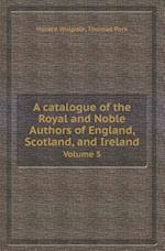 A Catalogue of the Royal and Noble Authors of England, Scotland, and Ireland Volume 5