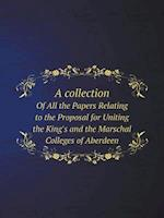 A Collection of All the Papers Relating to the Proposal for Uniting the King's and the Marschal Colleges of Aberdeen