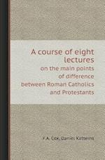 A Course of Eight Lectures on the Main Points of Difference Between Roman Catholics and Protestants af Daniel Katterns, F. a. Cox