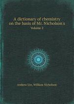 A Dictionary of Chemistry on the Basis of Mr. Nicholson's Volume 2 af Andrew Ure, William Nicholson