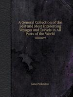 A General Collection of the Best and Most Interesting Voyages and Travels in All Parts of the World Volume 9
