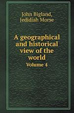 A Geographical and Historical View of the World Volume 4