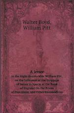 A Letter to the Right Honourable William Pitt, on the Influence of the Stoppage of Issues in Specie at the Bank of England on the Prices of Provisio af Walter Boyd, William Pitt