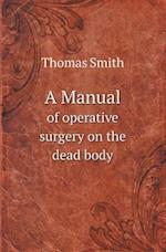 A Manual of Operative Surgery on the Dead Body