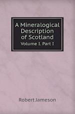 A Mineralogical Description of Scotland Volume I. Part I
