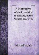 A Narrative of the Expedition to Holland, in the Autumn Year 1799