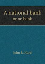 A National Bank or No Bank af John R. Hurd