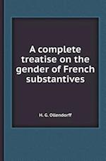 A Complete Treatise on the Gender of French Substantives