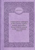 A Descriptive Catalogue of the London Traders, Tavern, and Coffee-House Tokens Current in the Seventeenth Century af Henry Beaufoy, Jacob H. Burn, Henry Benjamin