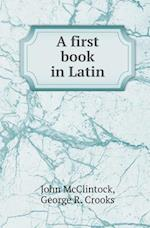 A First Book in Latin af John McClintock, George R. Crooks