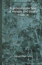 A General Collection of Voyages and Travels Volume 10