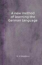 A New Method of Learning the German Language af W. H. Woodbury