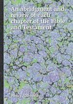 An Abridgment and Review of Each Chapter of the Bible and Testament af Henry Aldworth